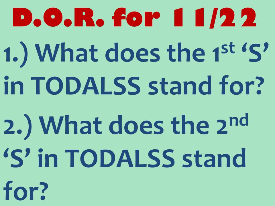 D.O.R.for 11/25 1.) What does the 'O' in TODALSS stand for.