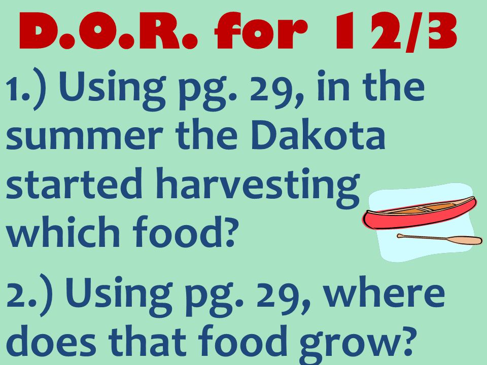 D.O.R.for 12/4 1.) What kind of house did Dakota live in.