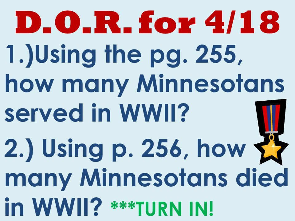 D.O.R. for 4/18 1.)Using the pg. 255, how many Minnesotans served in WWII.