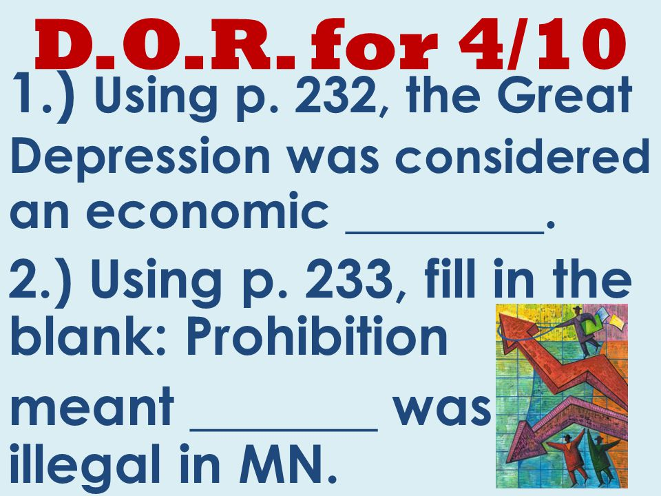 D.O.R. for 4/10 1.) Using p. 232, the Great Depression was considered an economic ________.