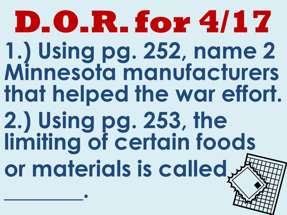 D.O.R. for 4/17 1.) Using pg. 252, name 2 Minnesota manufacturers that helped the war effort.