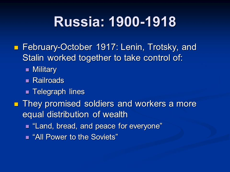 Russia: 1900-1918 February-October 1917: Lenin, Trotsky, and Stalin worked together to take control of: February-October 1917: Lenin, Trotsky, and Sta