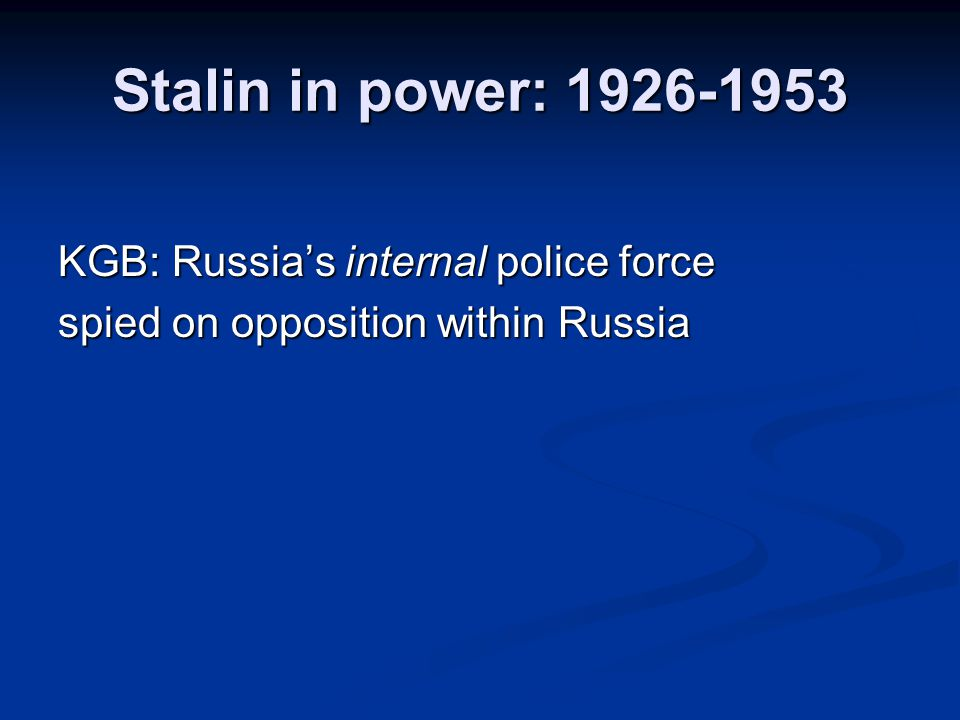 Stalin in power: 1926-1953 KGB: Russia's internal police force spied on opposition within Russia
