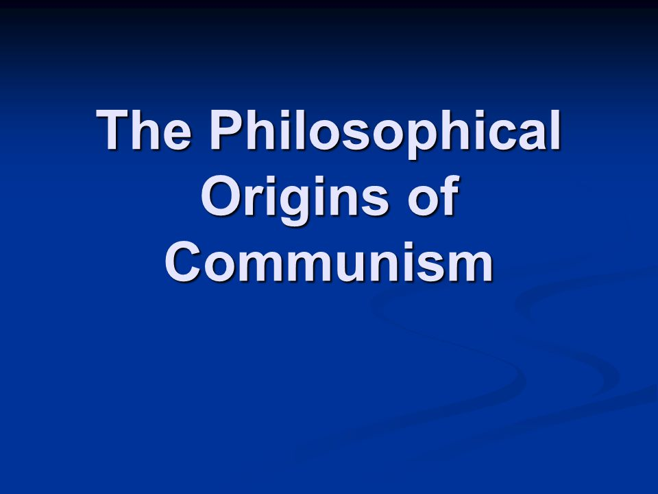 The Philosophical Origins of Communism