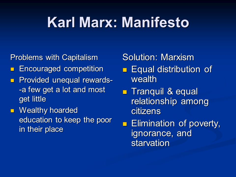 Karl Marx: Manifesto Problems with Capitalism Encouraged competition Encouraged competition Provided unequal rewards- -a few get a lot and most get li