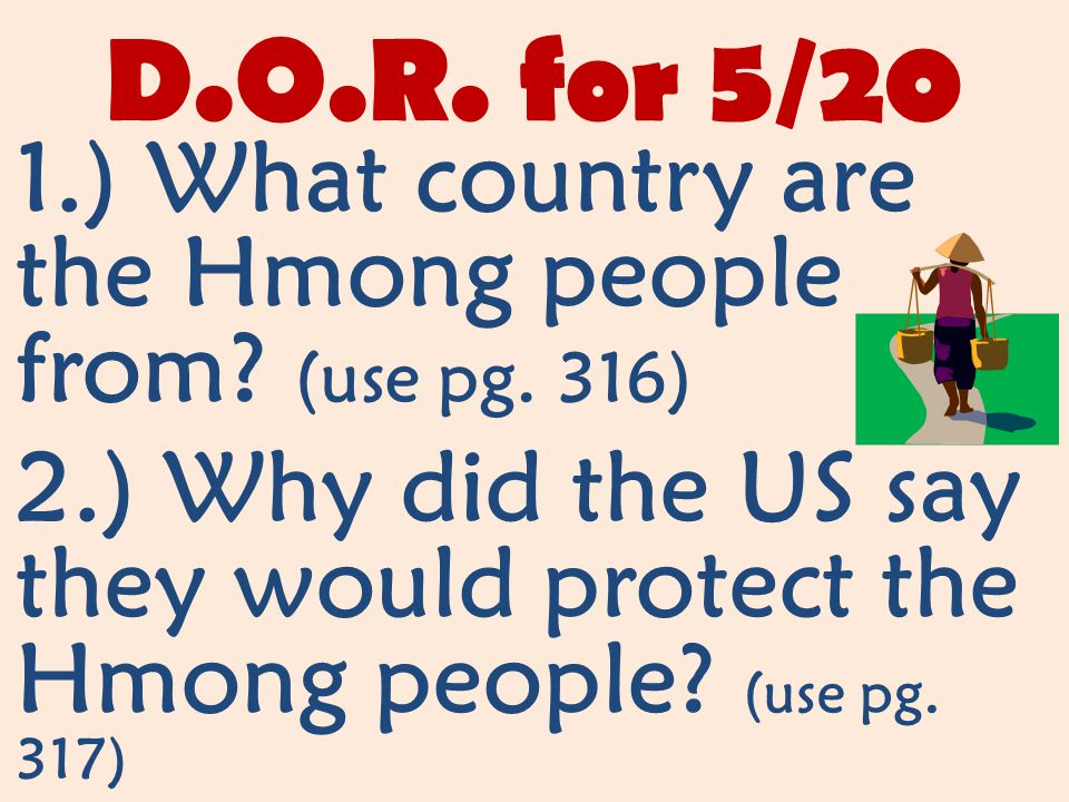 D.O.R. for 5/20 1.) What country are the Hmong people from.