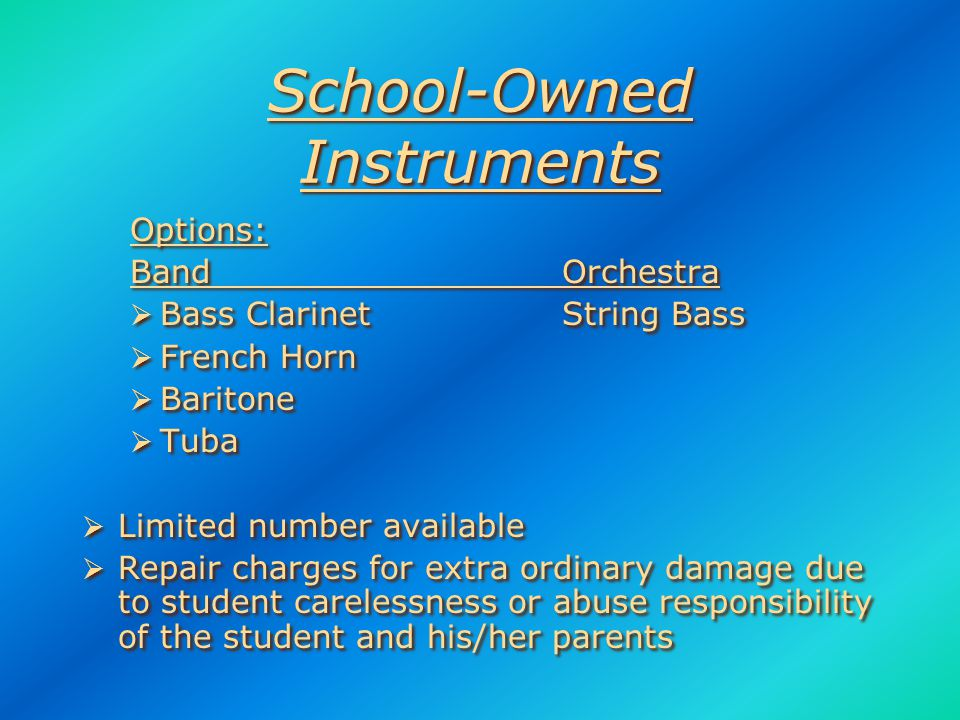 If You Already Own an Instrument  Make sure your instrument is in good playing condition  Older instruments often need reconditioning  Have music store inspect instrument's playing condition before school begins  Make sure your instrument is in good playing condition  Older instruments often need reconditioning  Have music store inspect instrument's playing condition before school begins
