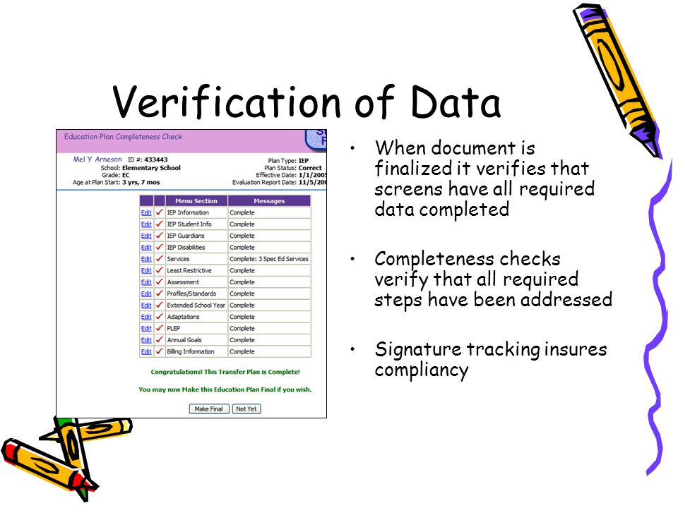 Verification of Data When document is finalized it verifies that screens have all required data completed Completeness checks verify that all required steps have been addressed Signature tracking insures compliancy