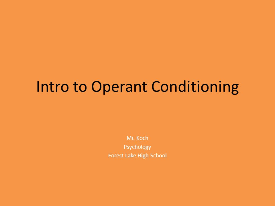 Intro to Operant Conditioning Mr. Koch Psychology Forest Lake High School