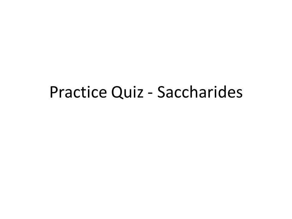 Practice Quiz - Saccharides