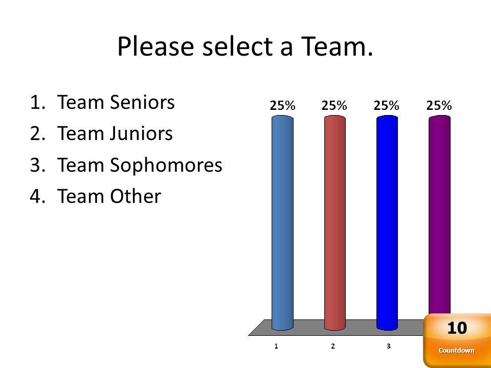 Please select a Team. Countdown 10 1.Team Seniors 2.Team Juniors 3.Team Sophomores 4.Team Other