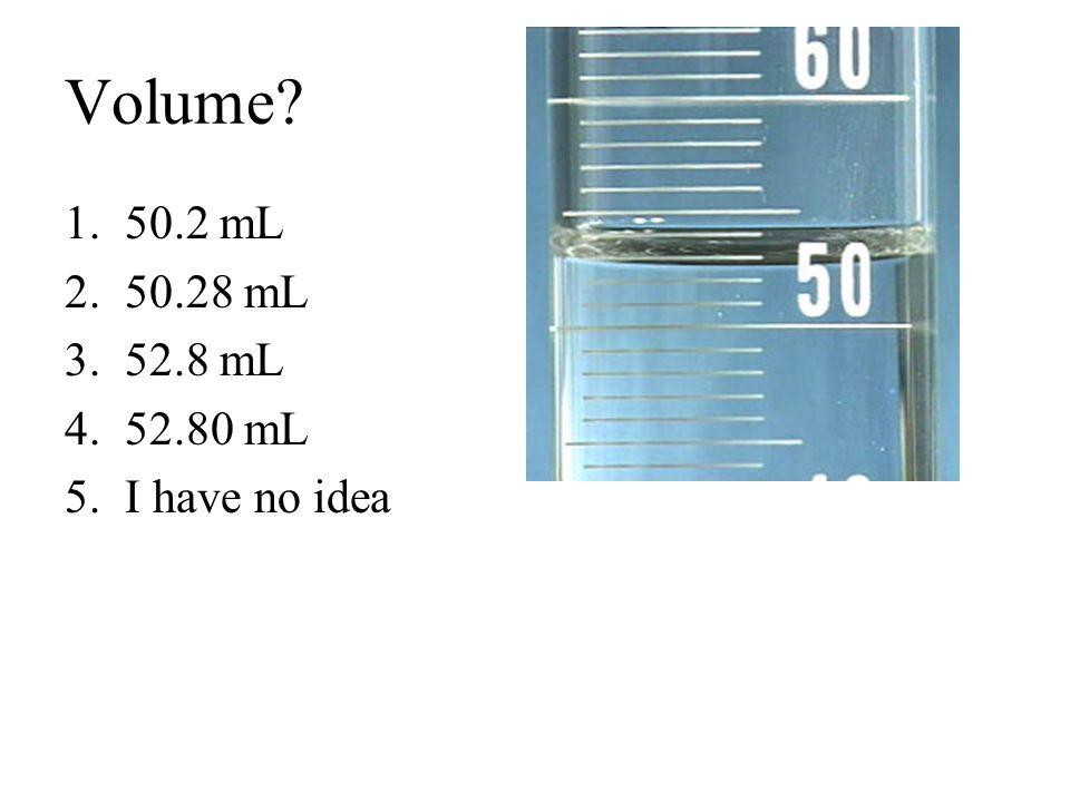 Volume? 1.50.2 mL 2.50.28 mL 3.52.8 mL 4.52.80 mL 5.I have no idea