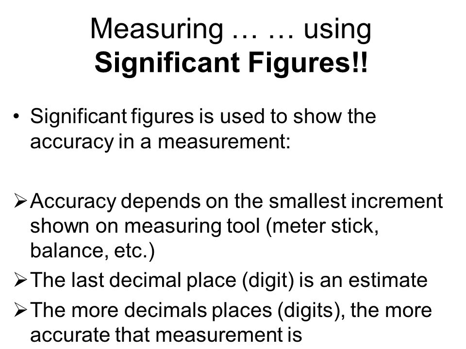 Measuring … … using Significant Figures!.
