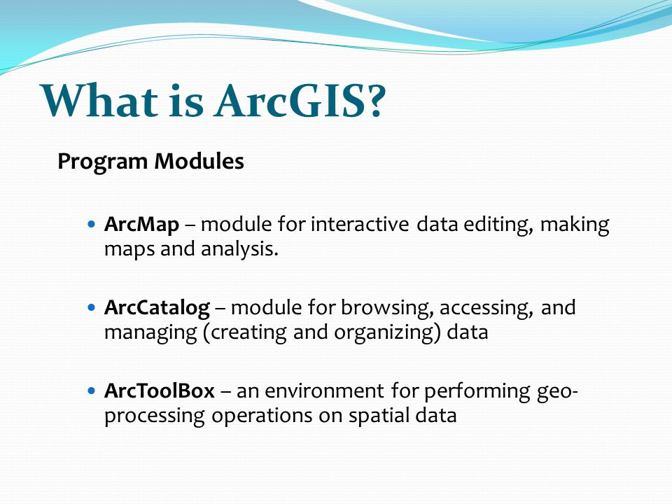 What is ArcGIS? – ArcMap Interactive Map-Based Tasks Mapping Editing Queries Analysis Printing
