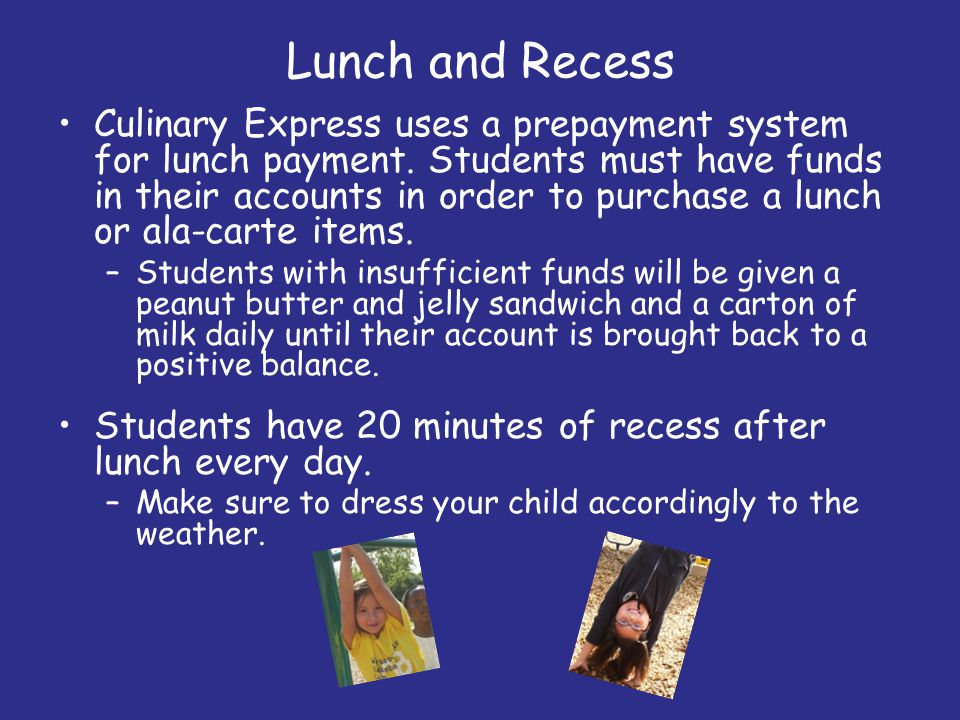 Lunch and Recess Culinary Express uses a prepayment system for lunch payment. Students must have funds in their accounts in order to purchase a lunch