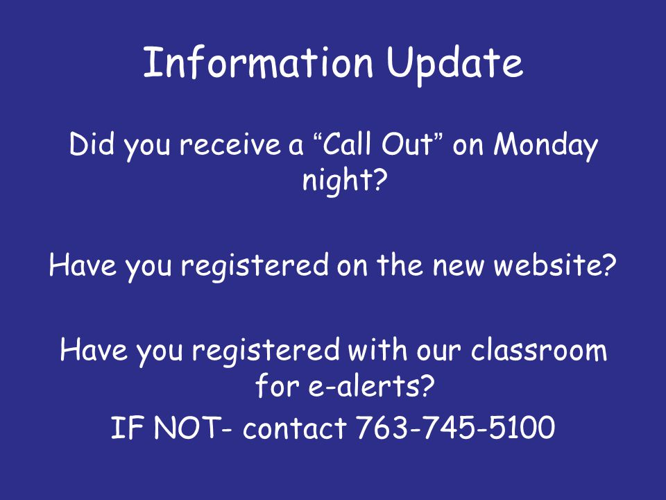 "Information Update Did you receive a ""Call Out"" on Monday night? Have you registered on the new website? Have you registered with our classroom for e-"