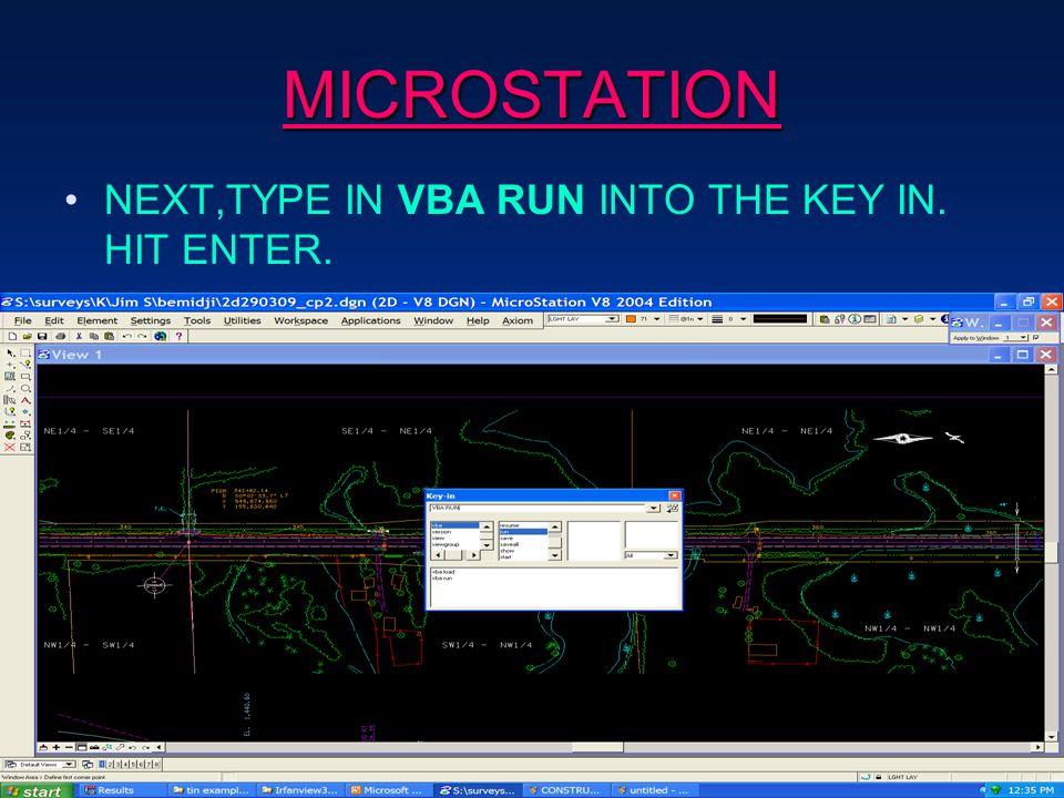 MICROSTATION NEXT,TYPE IN VBA RUN INTO THE KEY IN. HIT ENTER.