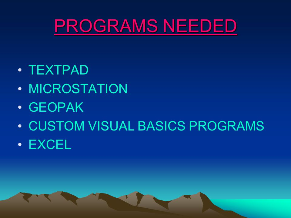 PROGRAMS NEEDED TEXTPAD MICROSTATION GEOPAK CUSTOM VISUAL BASICS PROGRAMS EXCEL