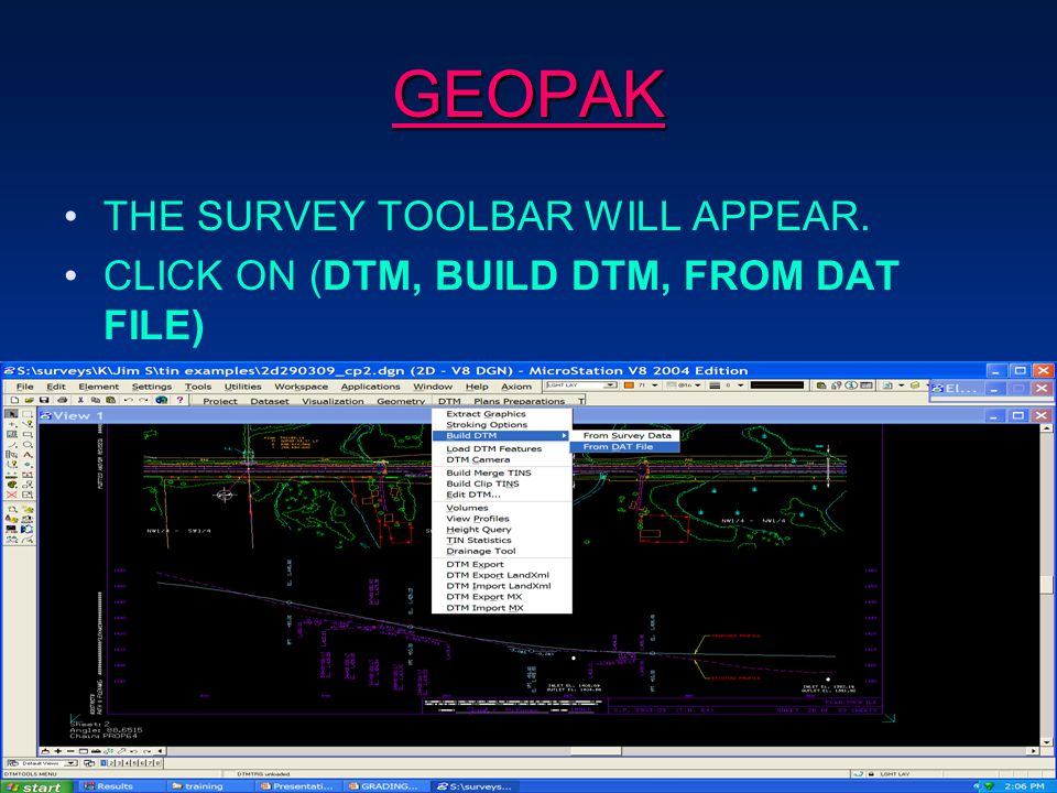 GEOPAK THE SURVEY TOOLBAR WILL APPEAR. CLICK ON (DTM, BUILD DTM, FROM DAT FILE)