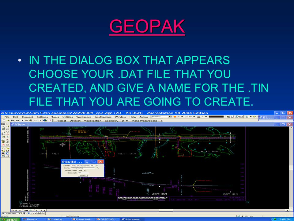 GEOPAK IN THE DIALOG BOX THAT APPEARS CHOOSE YOUR.DAT FILE THAT YOU CREATED, AND GIVE A NAME FOR THE.TIN FILE THAT YOU ARE GOING TO CREATE.