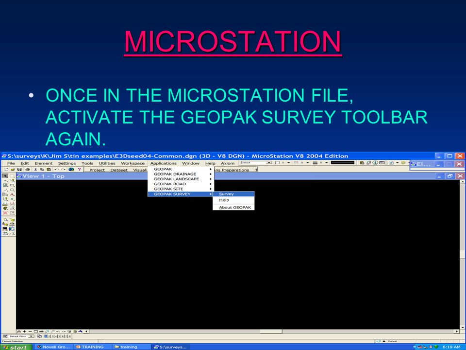 MICROSTATION ONCE IN THE MICROSTATION FILE, ACTIVATE THE GEOPAK SURVEY TOOLBAR AGAIN.