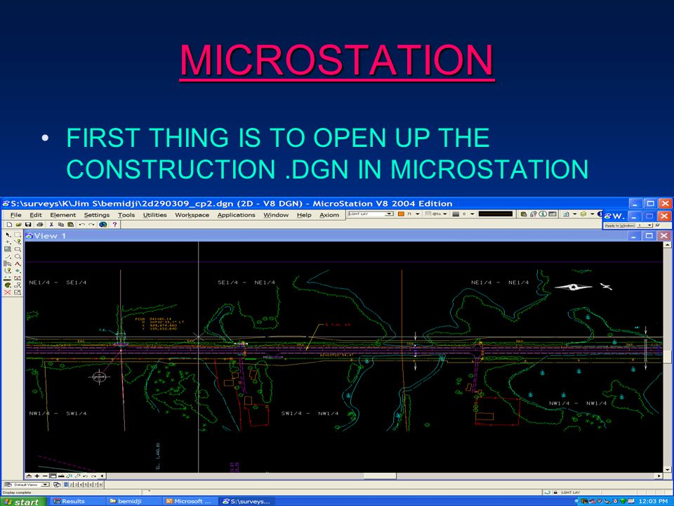 MICROSTATION FIRST THING IS TO OPEN UP THE CONSTRUCTION.DGN IN MICROSTATION