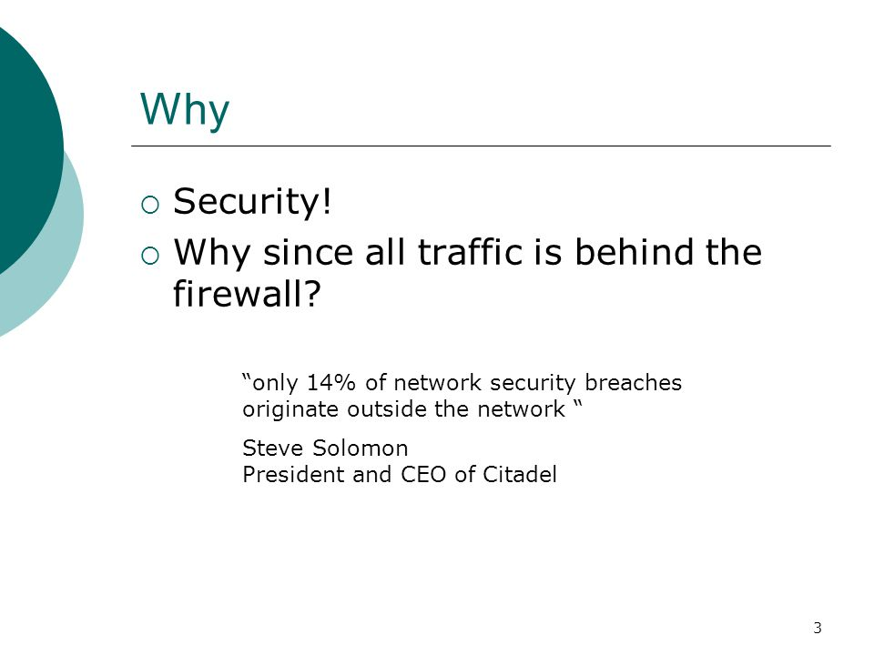3 Why  Security.  Why since all traffic is behind the firewall.