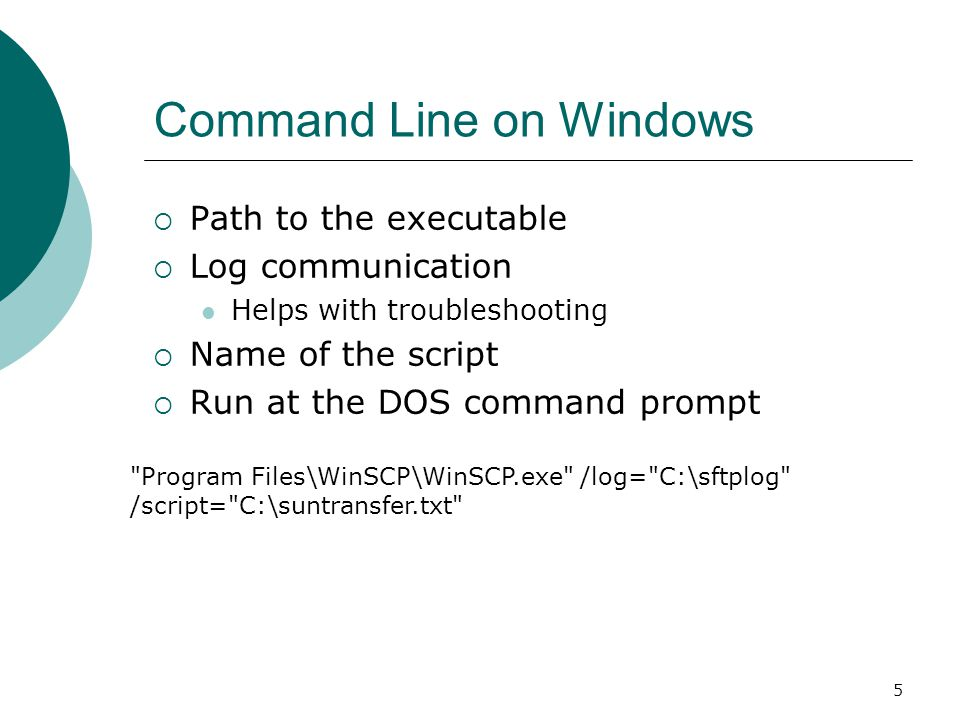 5 Command Line on Windows  Path to the executable  Log communication Helps with troubleshooting  Name of the script  Run at the DOS command prompt