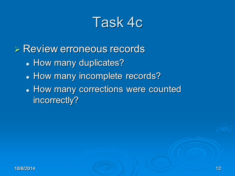 10/8/201412 Task 4c  Review erroneous records How many duplicates.