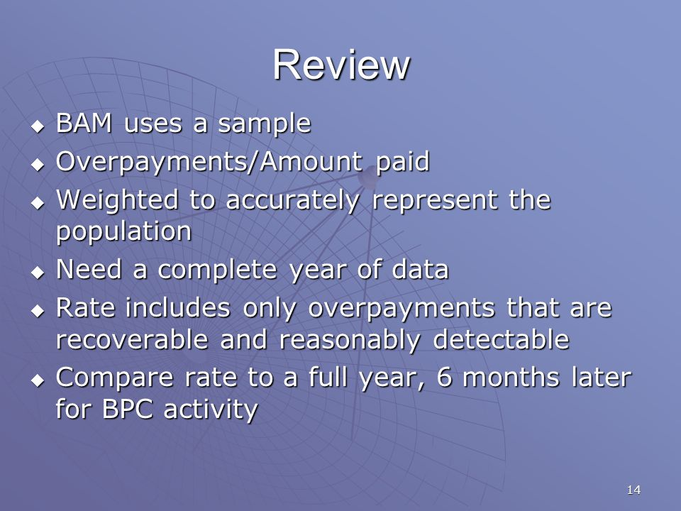 14 Review  BAM uses a sample  Overpayments/Amount paid  Weighted to accurately represent the population  Need a complete year of data  Rate inclu