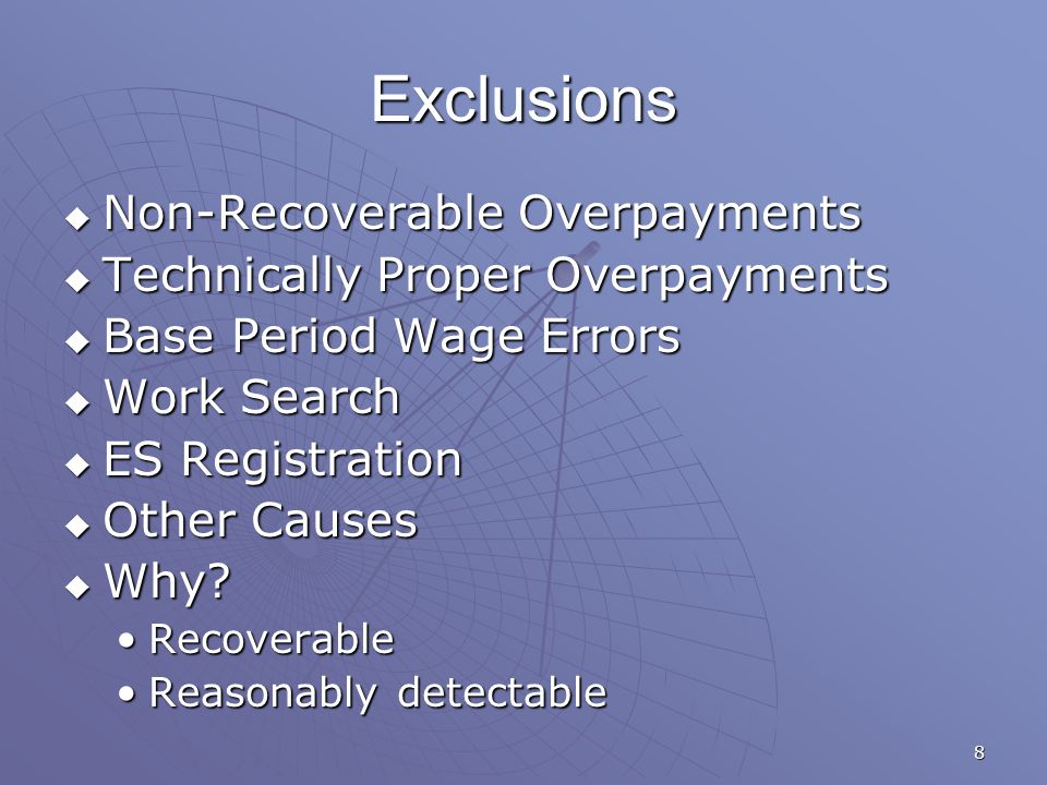 8 Exclusions  Non-Recoverable Overpayments  Technically Proper Overpayments  Base Period Wage Errors  Work Search  ES Registration  Other Causes