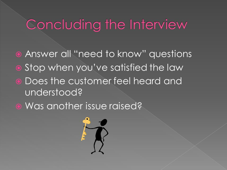  Answer all need to know questions  Stop when you've satisfied the law  Does the customer feel heard and understood.