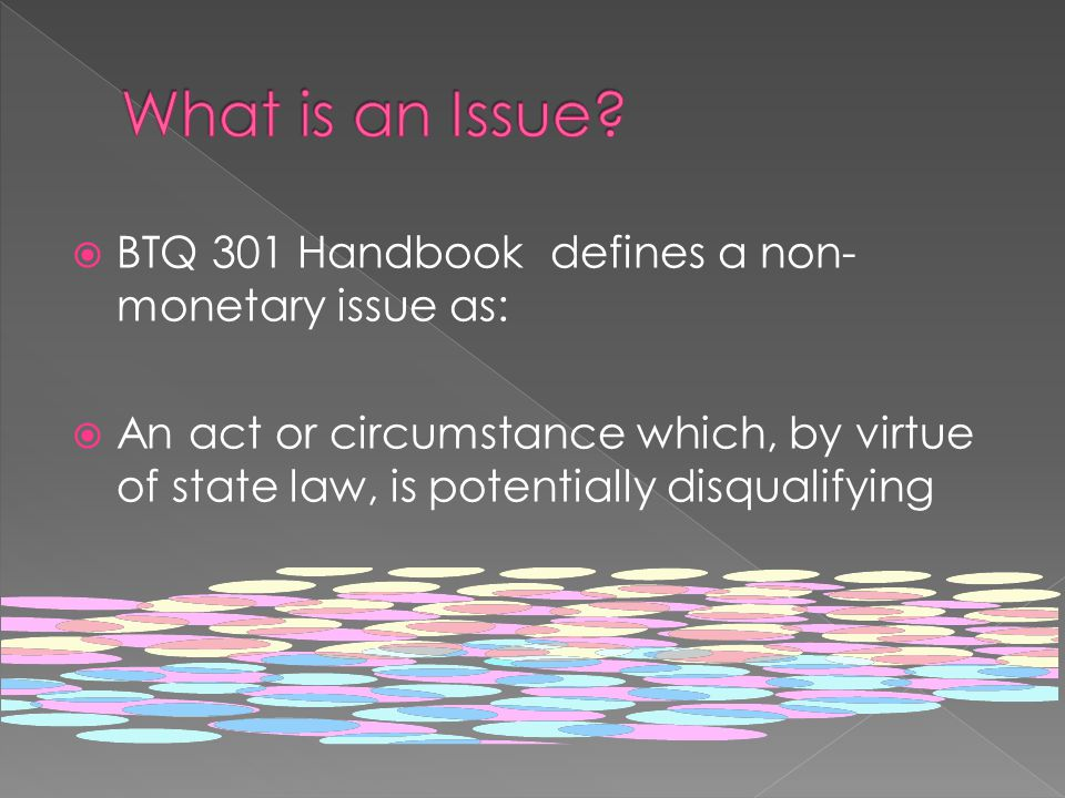  BTQ 301 Handbook defines a non- monetary issue as:  An act or circumstance which, by virtue of state law, is potentially disqualifying