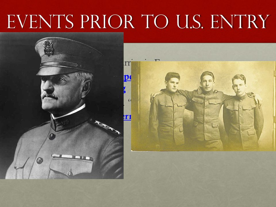 Events Prior to U.s. entry b.June, 1917: 1 st U.S. troops arrive in Europe i.A.E.F. = American Expeditionary Forces were led by General John Pershing
