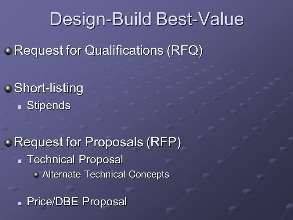 Design-Build Best-Value Request for Qualifications (RFQ) Short-listing Stipends Stipends Request for Proposals (RFP) Technical Proposal Technical Proposal Alternate Technical Concepts Alternate Technical Concepts Price/DBE Proposal Price/DBE Proposal