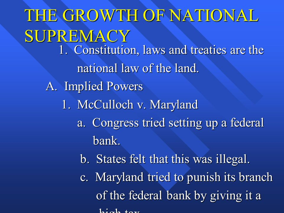 THE GROWTH OF NATIONAL SUPREMACY 1.Constitution, laws and treaties are the 1.