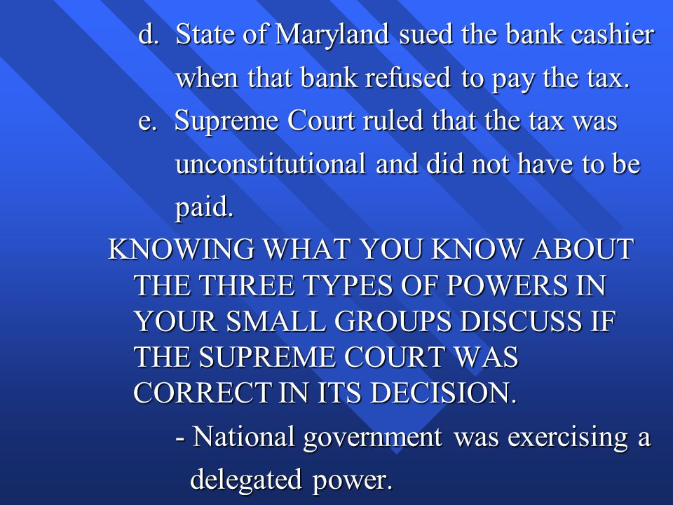 d. State of Maryland sued the bank cashier d. State of Maryland sued the bank cashier when that bank refused to pay the tax. when that bank refused to