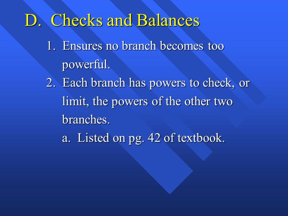 D.Checks and Balances 1. Ensures no branch becomes too powerful.