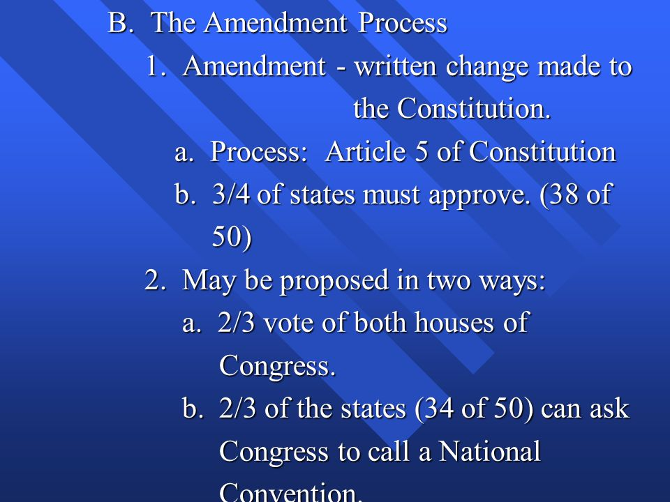 B.The Amendment Process 1. Amendment - written change made to 1.
