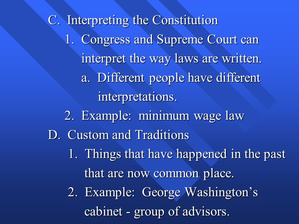 C. Interpreting the Constitution 1. Congress and Supreme Court can 1. Congress and Supreme Court can interpret the way laws are written. interpret the