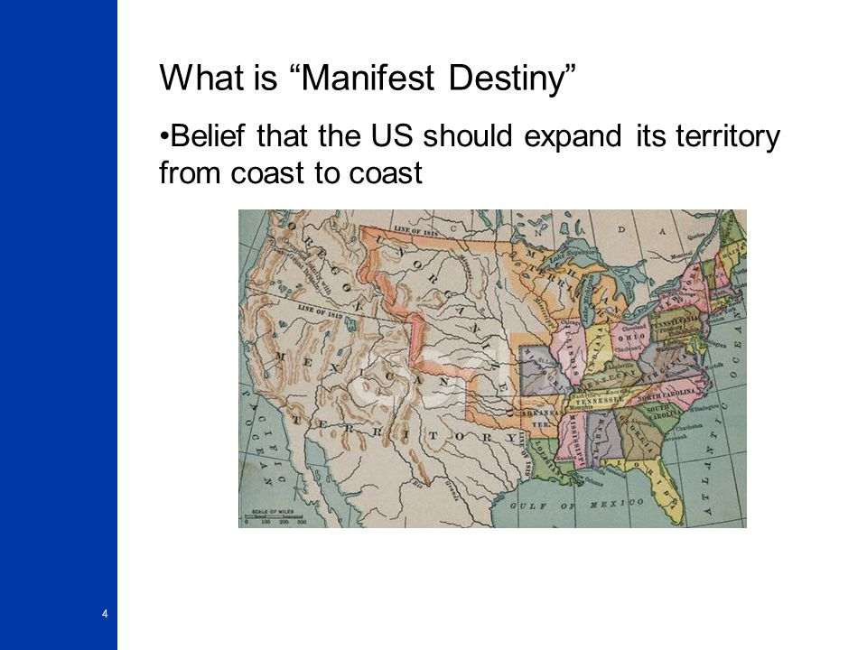"""4 What is """"Manifest Destiny"""" Belief that the US should expand its territory from coast to coast"""