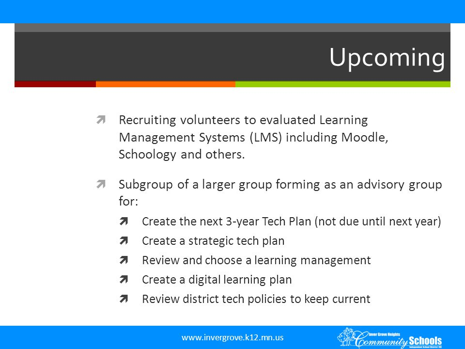 www.invergrove.k12.mn.us Upcoming  Recruiting volunteers to evaluated Learning Management Systems (LMS) including Moodle, Schoology and others.