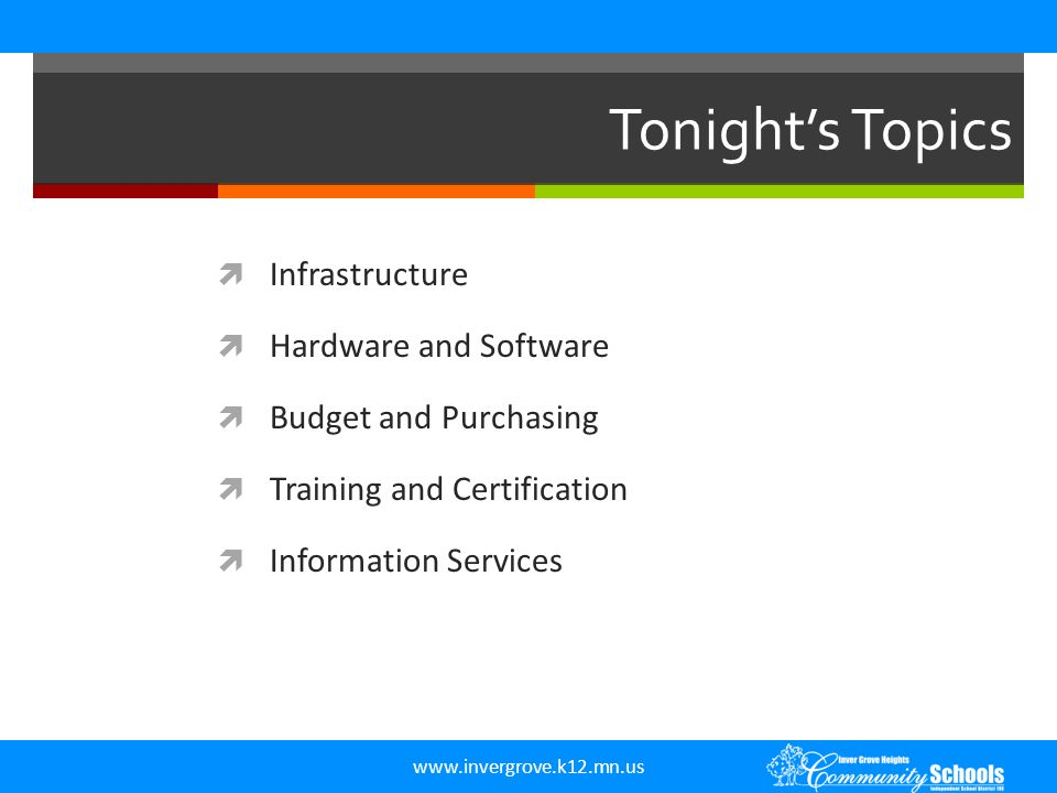 www.invergrove.k12.mn.us Tonight's Topics  Infrastructure  Hardware and Software  Budget and Purchasing  Training and Certification  Information Services