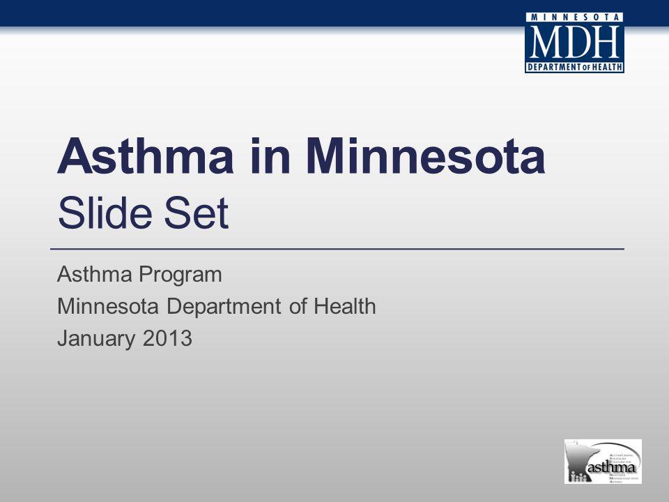 Asthma in Minnesota Slide Set Asthma Program Minnesota Department of Health January 2013