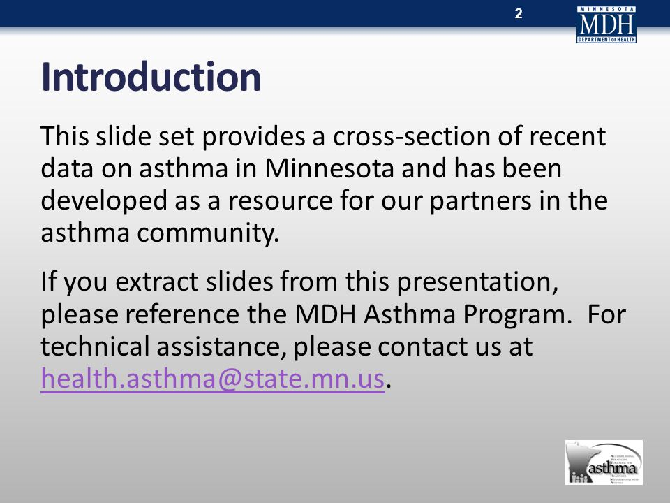 Introduction This slide set provides a cross-section of recent data on asthma in Minnesota and has been developed as a resource for our partners in the asthma community.