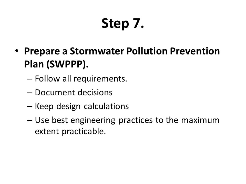 Step 7. Prepare a Stormwater Pollution Prevention Plan (SWPPP).