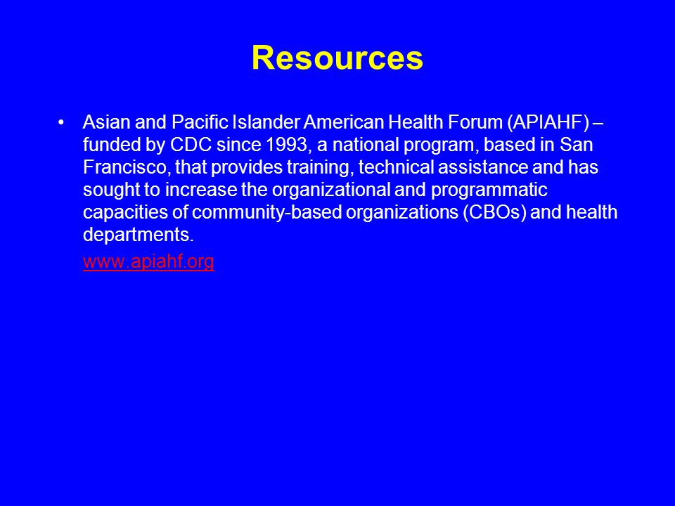 Resources Asian and Pacific Islander American Health Forum (APIAHF) – funded by CDC since 1993, a national program, based in San Francisco, that provi