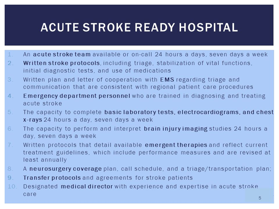 1.An acute stroke team available or on-call 24 hours a days, seven days a week 2.Written stroke protocols, including triage, stabilization of vital fu