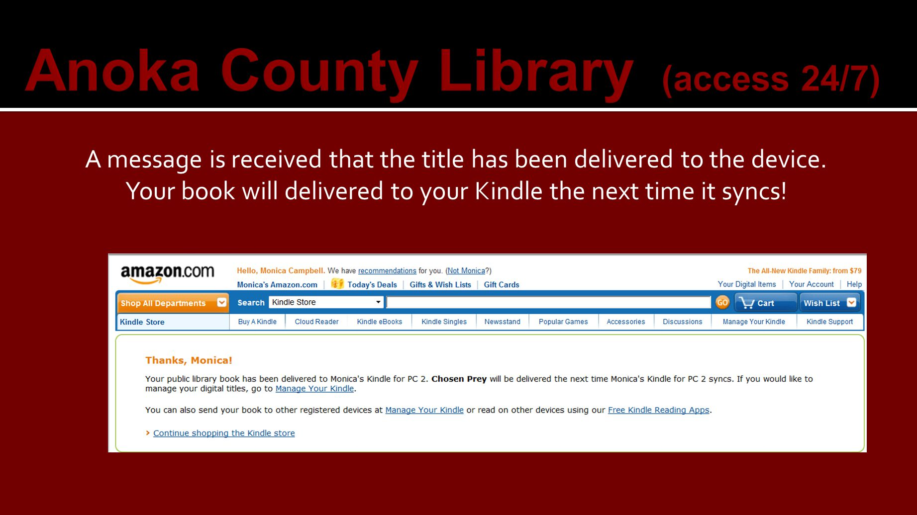 Anoka County Library (access 24/7) A message is received that the title has been delivered to the device.