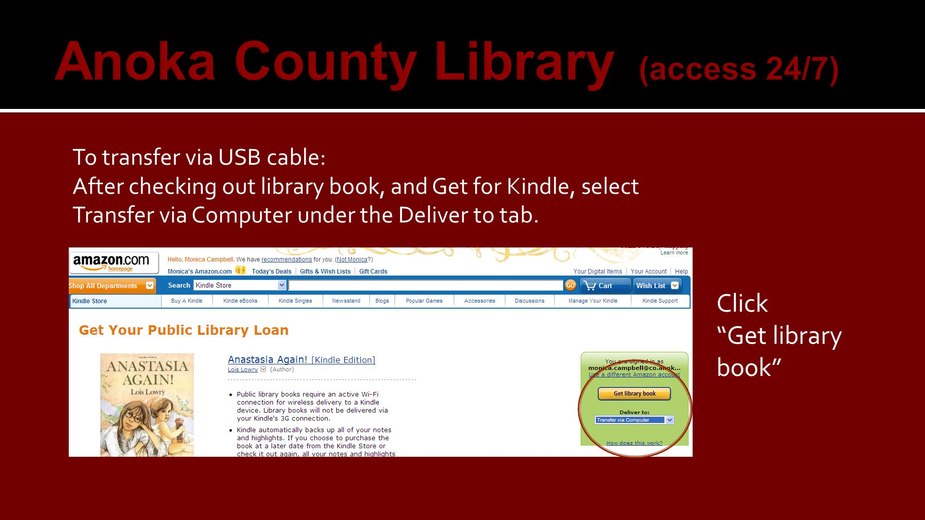 To transfer via USB cable: After checking out library book, and Get for Kindle, select Transfer via Computer under the Deliver to tab.